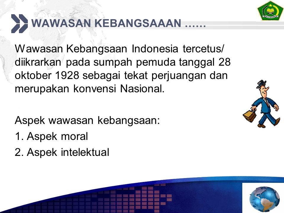 WAWASAN KEBANGSAAAN …… Wawasan Kebangsaan Indonesia tercetus/ diikrarkan pada sumpah pemuda tanggal 28 oktober 1928 sebagai tekat perjuangan dan merup
