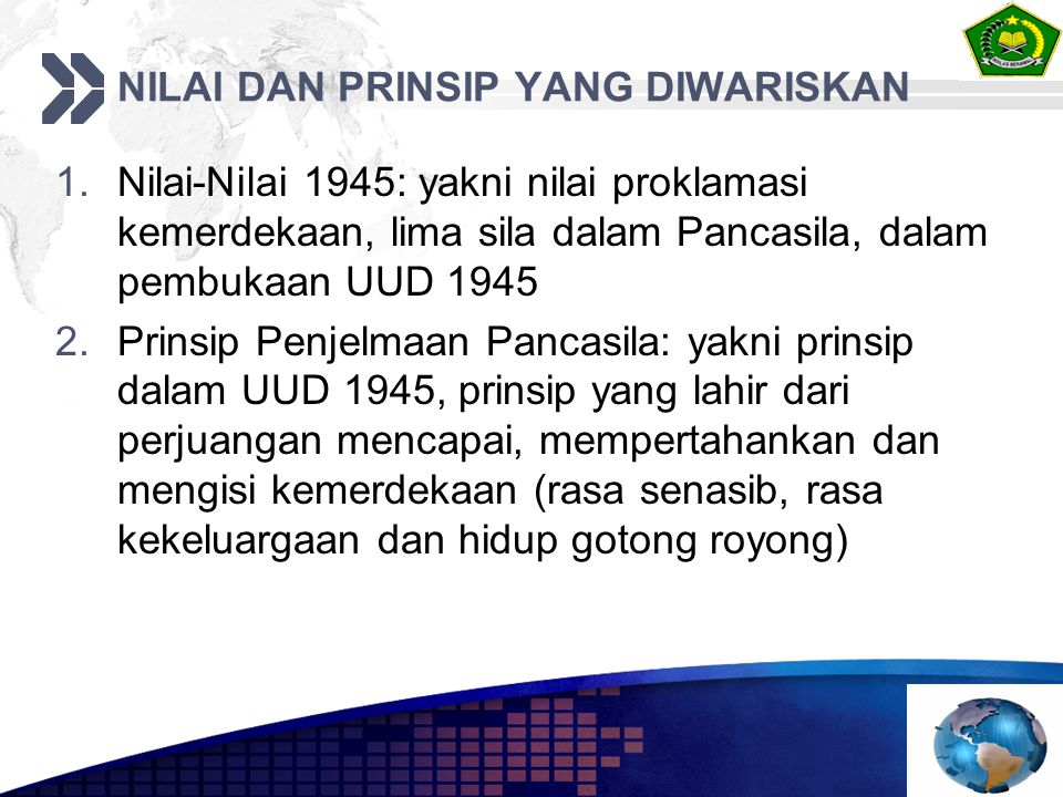 NILAI DAN PRINSIP YANG DIWARISKAN 1.Nilai-Nilai 1945: yakni nilai proklamasi kemerdekaan, lima sila dalam Pancasila, dalam pembukaan UUD 1945 2.Prinsi