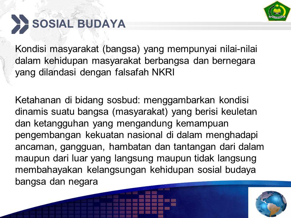 SOSIAL BUDAYA Kondisi masyarakat (bangsa) yang mempunyai nilai-nilai dalam kehidupan masyarakat berbangsa dan bernegara yang dilandasi dengan falsafah