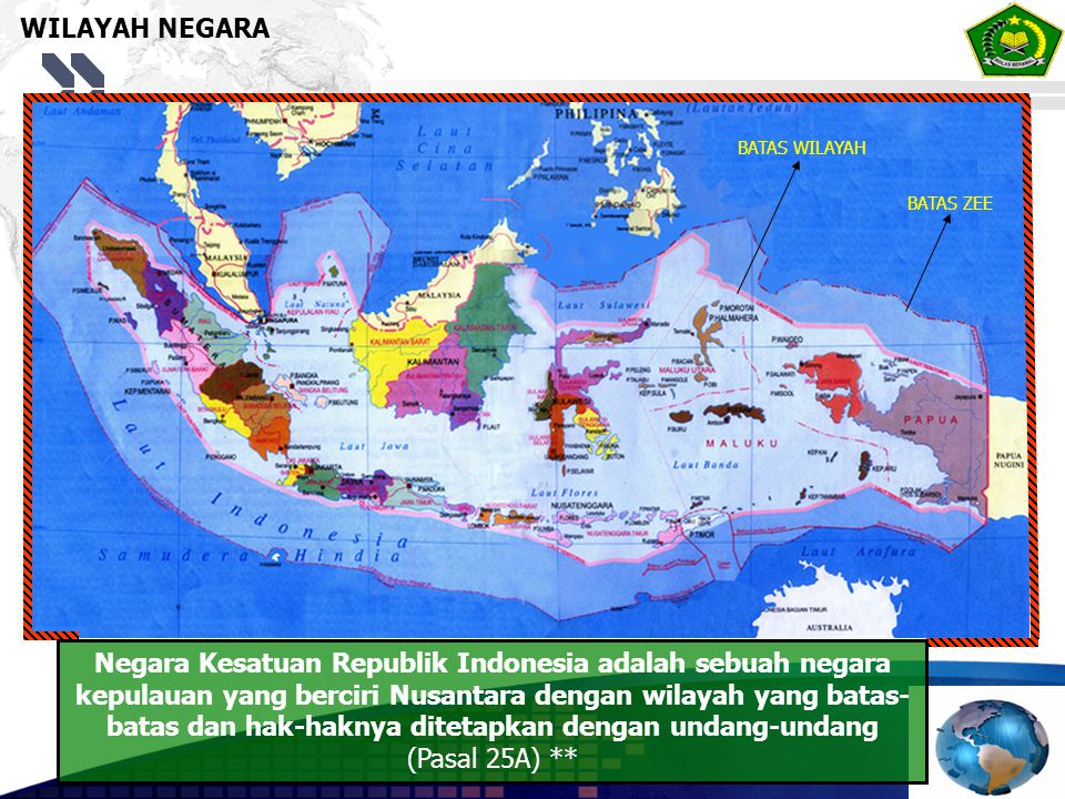 WILAYAH NEGARA Negara Kesatuan Republik Indonesia adalah sebuah negara kepulauan yang berciri Nusantara dengan wilayah yang batas- batas dan hak-hakny