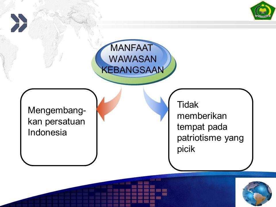 Mengembang- kan persatuan Indonesia MANFAAT WAWASAN KEBANGSAAN Tidak memberikan tempat pada patriotisme yang picik