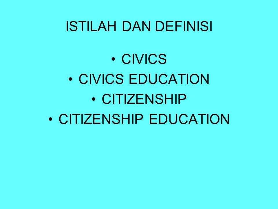 ISTILAH DAN DEFINISI CIVICS CIVICS EDUCATION CITIZENSHIP CITIZENSHIP EDUCATION