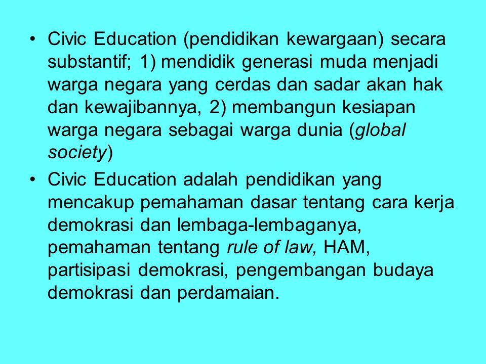 Civic Education (pendidikan kewargaan) secara substantif; 1) mendidik generasi muda menjadi warga negara yang cerdas dan sadar akan hak dan kewajibann
