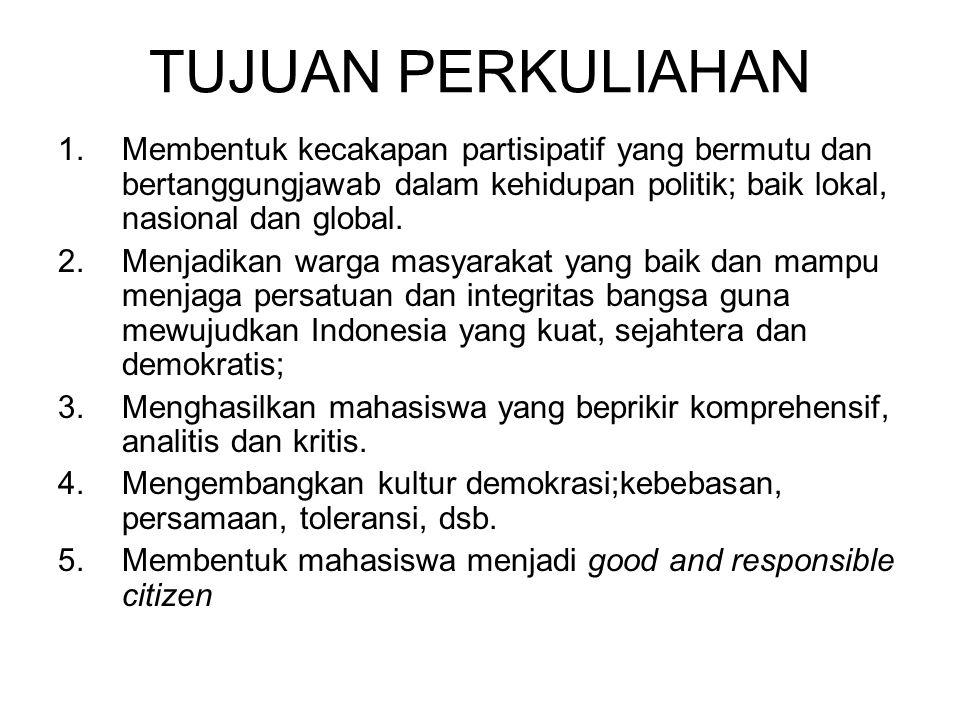 TUJUAN PERKULIAHAN 1.Membentuk kecakapan partisipatif yang bermutu dan bertanggungjawab dalam kehidupan politik; baik lokal, nasional dan global. 2.Me