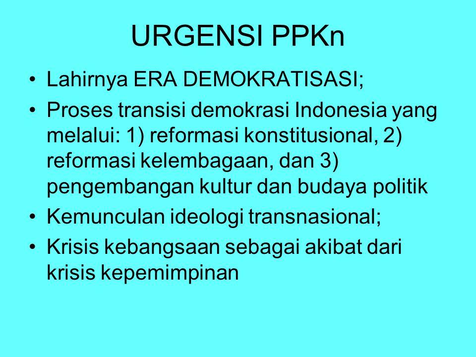 URGENSI PPKn Lahirnya ERA DEMOKRATISASI; Proses transisi demokrasi Indonesia yang melalui: 1) reformasi konstitusional, 2) reformasi kelembagaan, dan
