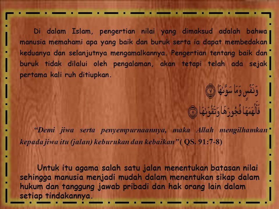 Di dalam Islam, pengertian nilai yang dimaksud adalah bahwa manusia memahami apa yang baik dan buruk serta ia dapat membedakan keduanya dan selanjutny