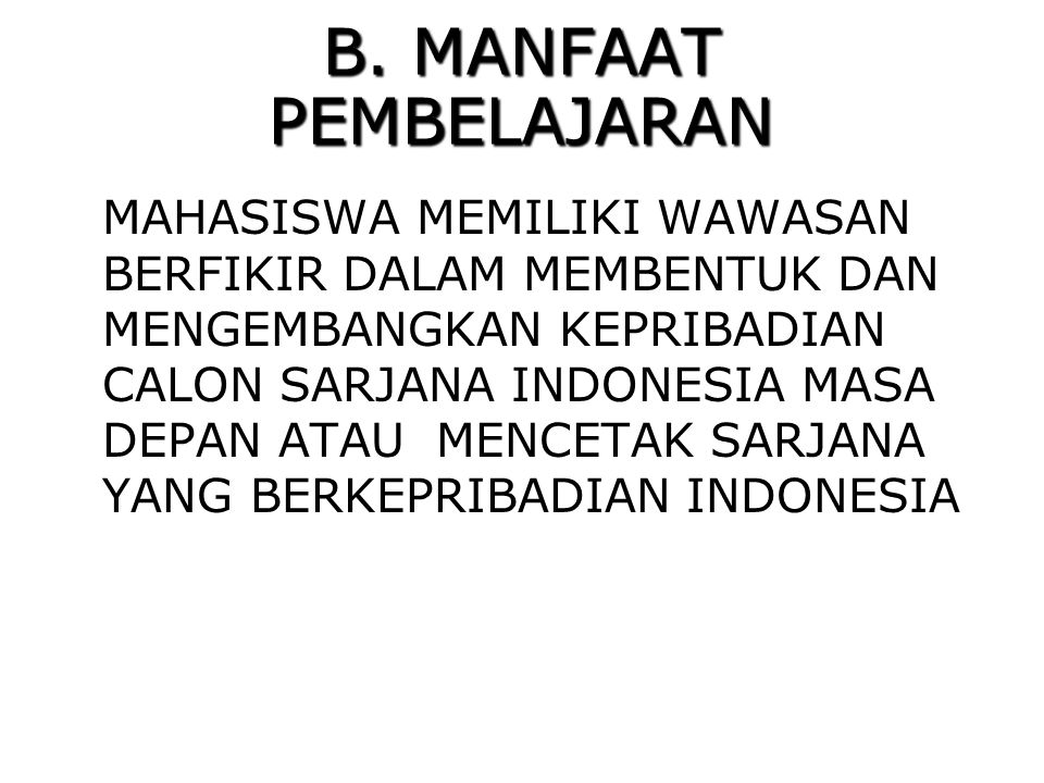 B. MANFAAT PEMBELAJARAN MAHASISWA MEMILIKI WAWASAN BERFIKIR DALAM MEMBENTUK DAN MENGEMBANGKAN KEPRIBADIAN CALON SARJANA INDONESIA MASA DEPAN ATAU MENC