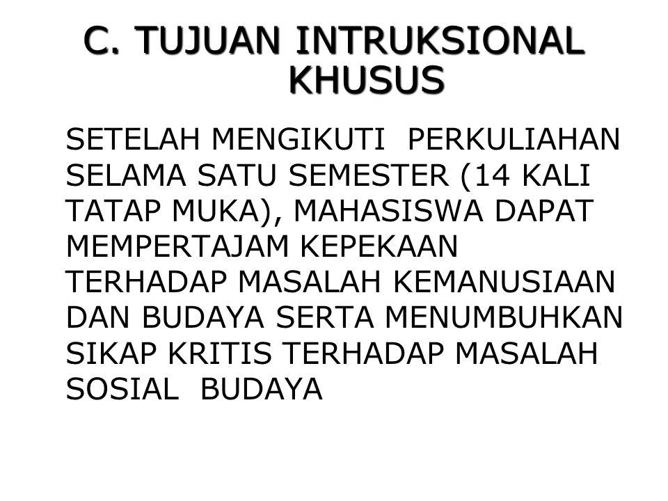 TUJUAN ILMU BUDAYA DASAR 1.Tujuan Umum, yaitu membentuk dan mengembangkan kepribadian calon sarjana Indonesia masa depan (mencetak sarjana yg berkepribadian Indonesia) 2.Tujuan Khusus, yaitu : a.