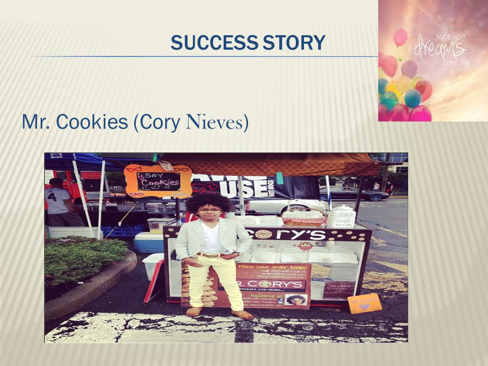 SUCCESS STORY Mr. Cookies (Cory Nieves )