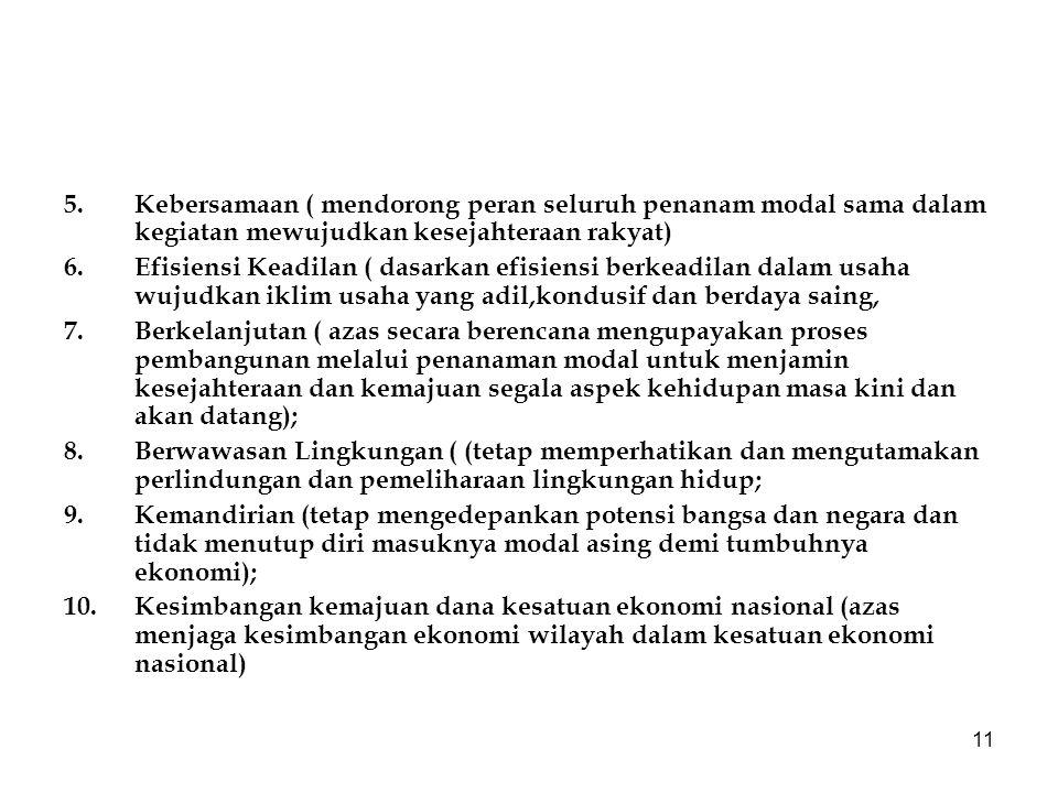 11 5.Kebersamaan ( mendorong peran seluruh penanam modal sama dalam kegiatan mewujudkan kesejahteraan rakyat) 6.Efisiensi Keadilan ( dasarkan efisiens