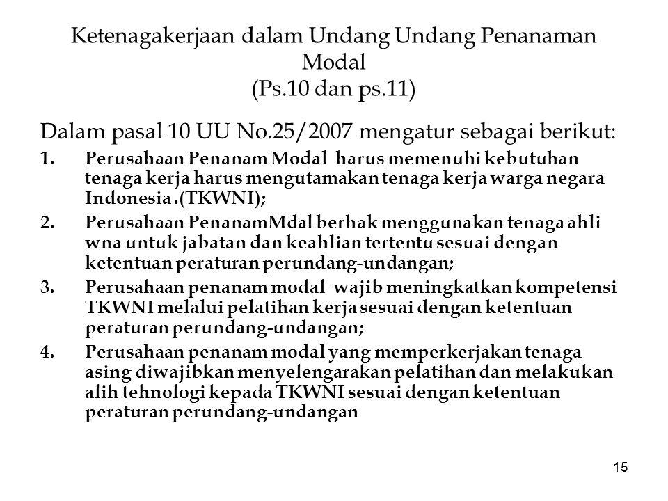 15 Ketenagakerjaan dalam Undang Undang Penanaman Modal (Ps.10 dan ps.11) Dalam pasal 10 UU No.25/2007 mengatur sebagai berikut: 1.Perusahaan Penanam M