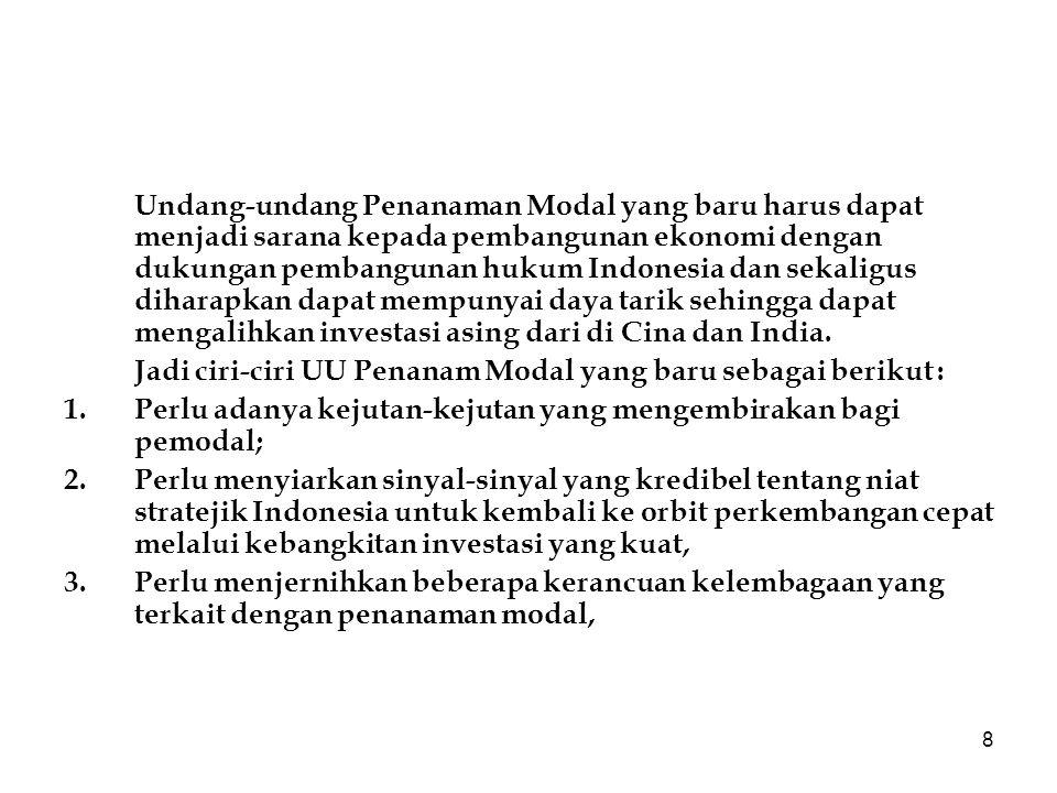 8 Undang-undang Penanaman Modal yang baru harus dapat menjadi sarana kepada pembangunan ekonomi dengan dukungan pembangunan hukum Indonesia dan sekali