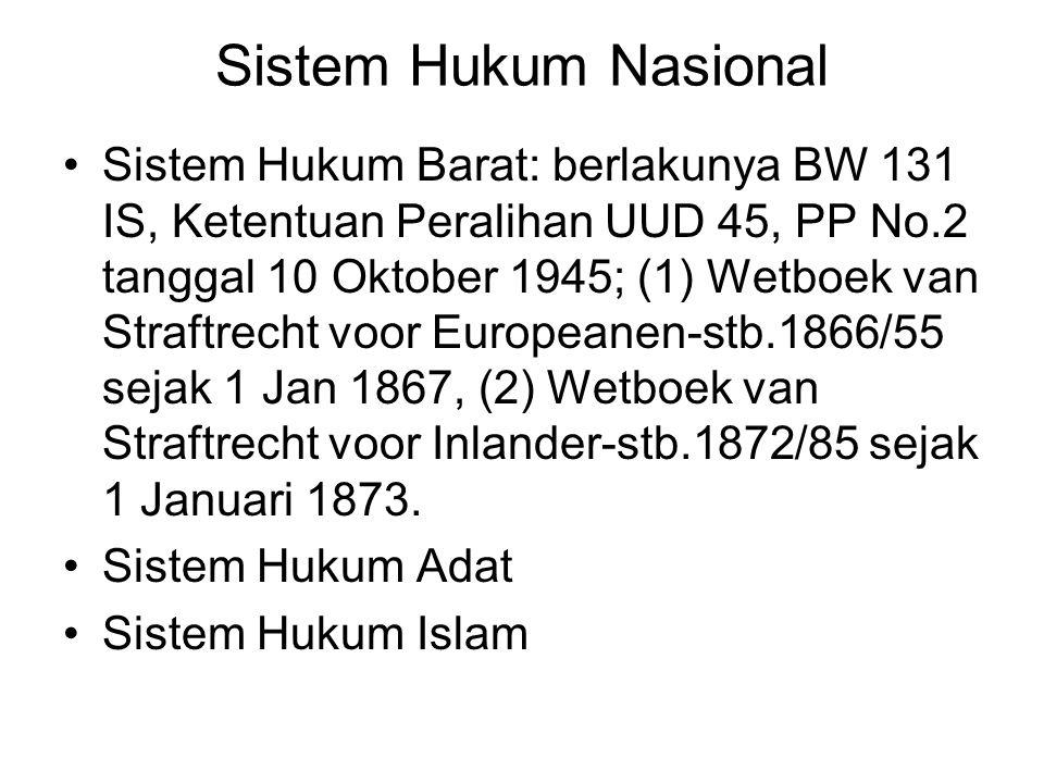 Sistem Hukum Nasional Sistem Hukum Barat: berlakunya BW 131 IS, Ketentuan Peralihan UUD 45, PP No.2 tanggal 10 Oktober 1945; (1) Wetboek van Straftrec