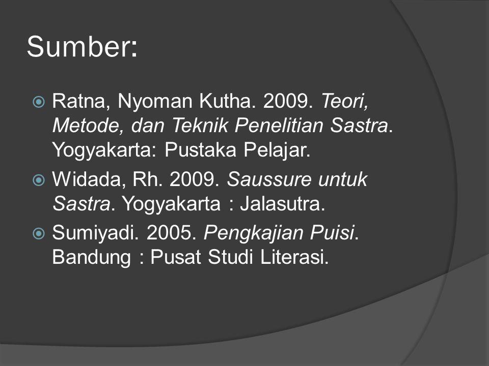 Sumber:  Ratna, Nyoman Kutha. 2009. Teori, Metode, dan Teknik Penelitian Sastra. Yogyakarta: Pustaka Pelajar.  Widada, Rh. 2009. Saussure untuk Sast