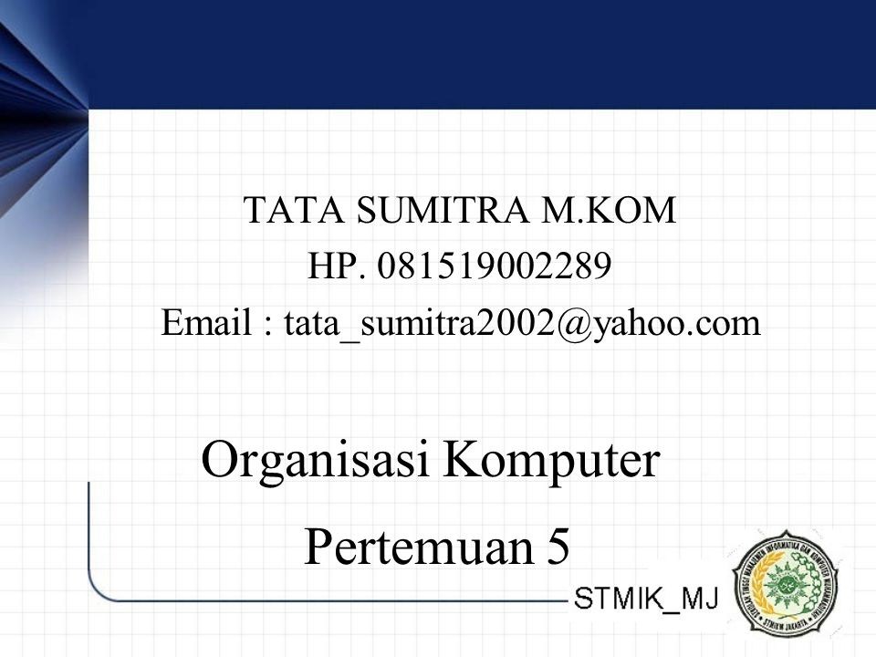 TATA SUMITRA M.KOM HP. 081519002289 Email : tata_sumitra2002@yahoo.com Organisasi Komputer Pertemuan 5