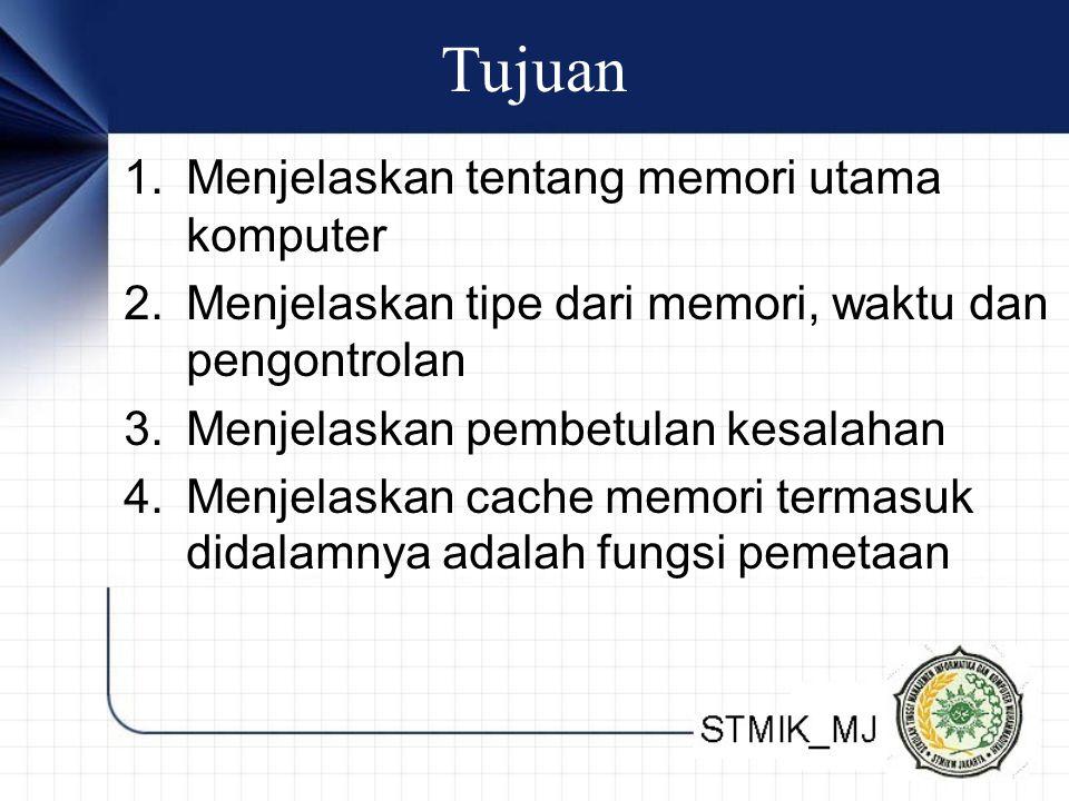 Tujuan 1.Menjelaskan tentang memori utama komputer 2.Menjelaskan tipe dari memori, waktu dan pengontrolan 3.Menjelaskan pembetulan kesalahan 4.Menjela