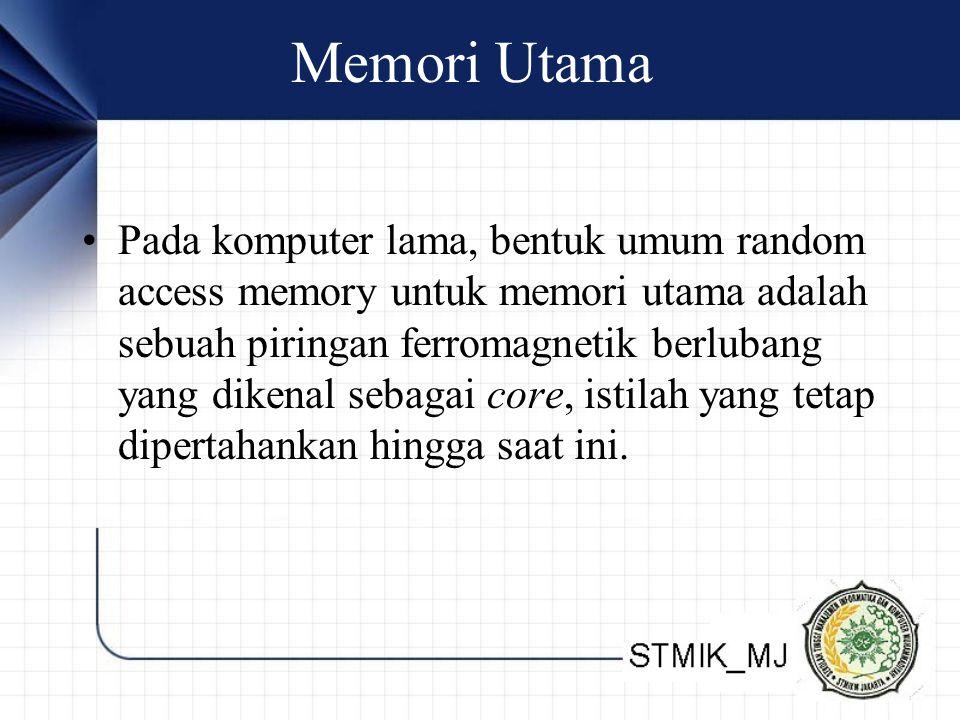 Memori Utama Pada komputer lama, bentuk umum random access memory untuk memori utama adalah sebuah piringan ferromagnetik berlubang yang dikenal sebag