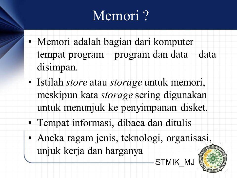 Memori ? Memori adalah bagian dari komputer tempat program – program dan data – data disimpan. Istilah store atau storage untuk memori, meskipun kata