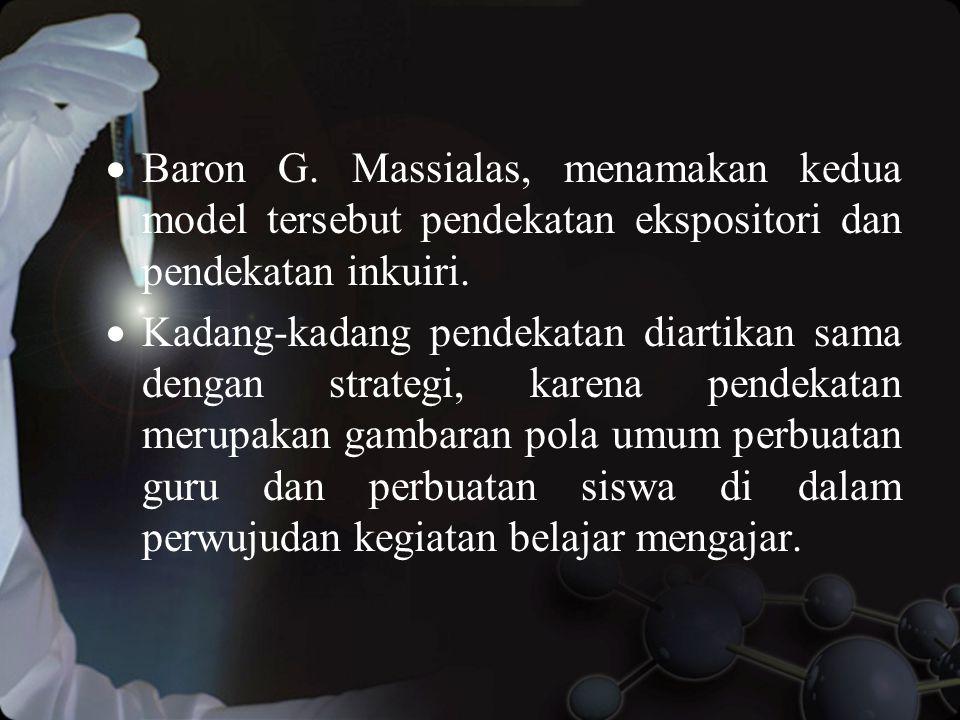  Baron G.Massialas, menamakan kedua model tersebut pendekatan ekspositori dan pendekatan inkuiri.