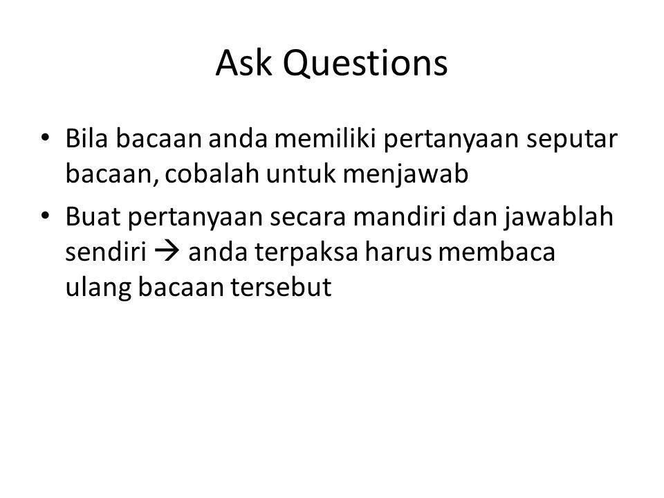 Ask Questions Bila bacaan anda memiliki pertanyaan seputar bacaan, cobalah untuk menjawab Buat pertanyaan secara mandiri dan jawablah sendiri  anda terpaksa harus membaca ulang bacaan tersebut
