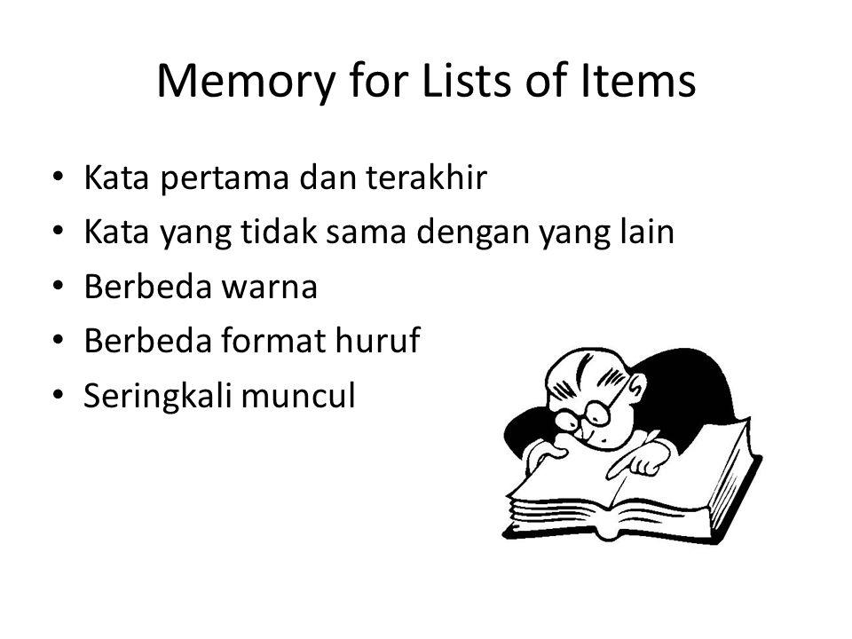 Memory for Lists of Items Kata pertama dan terakhir Kata yang tidak sama dengan yang lain Berbeda warna Berbeda format huruf Seringkali muncul