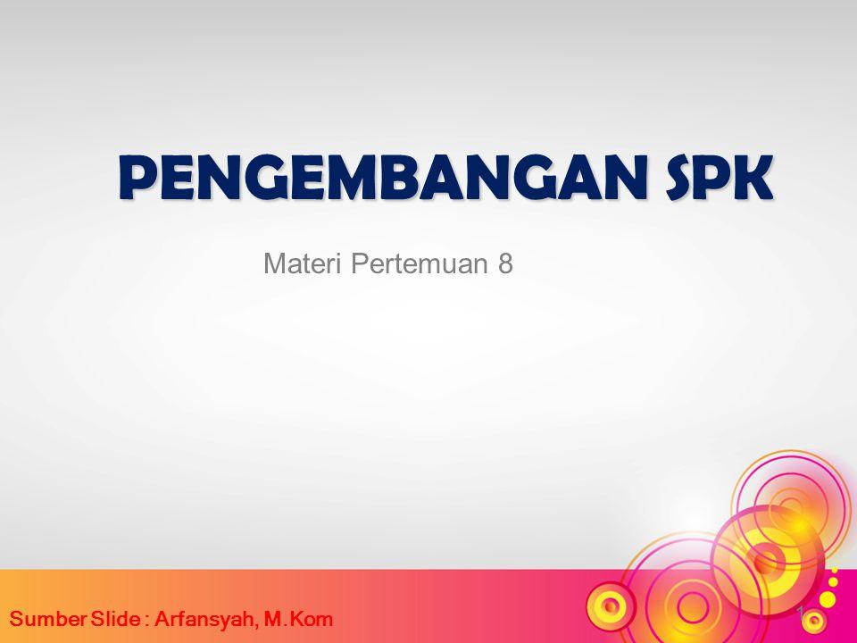 PENGEMBANGAN SPK Sumber Slide : Arfansyah, M.Kom 1 Materi Pertemuan 8