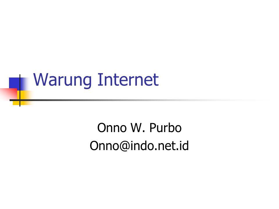 Warung Internet Onno W. Purbo Onno@indo.net.id