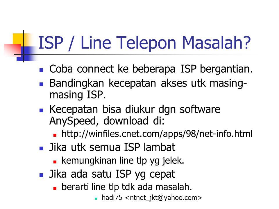 ISP / Line Telepon Masalah.Coba connect ke beberapa ISP bergantian.