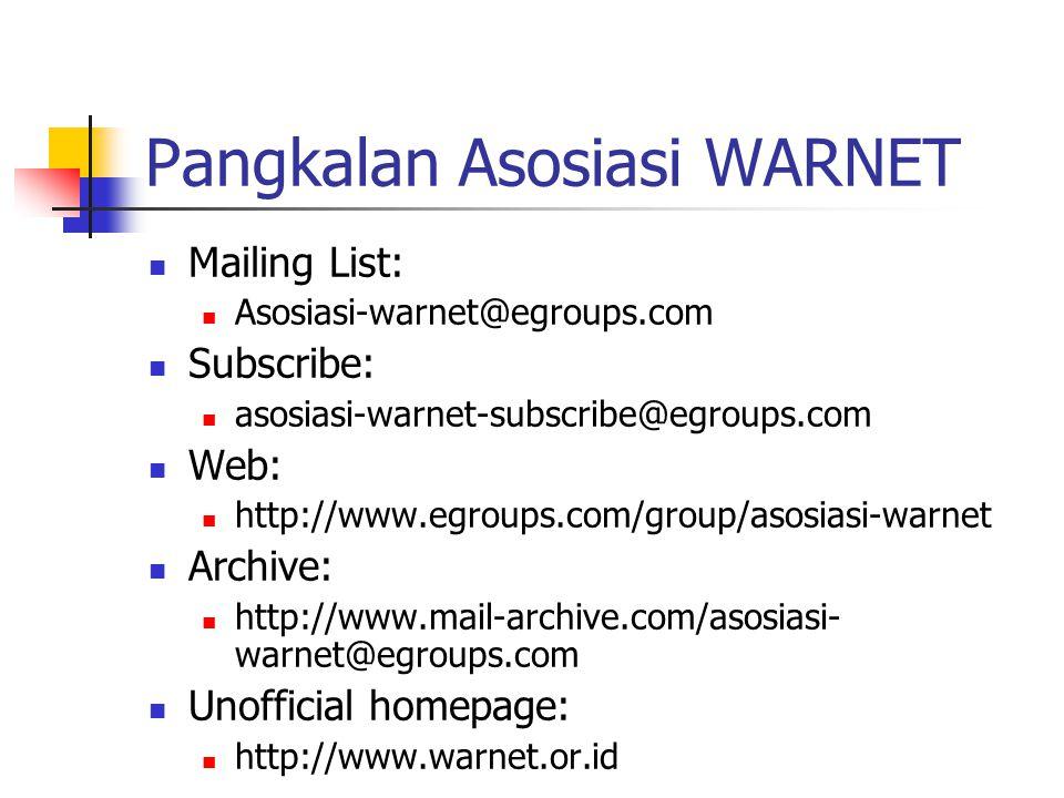Pangkalan Asosiasi WARNET Mailing List: Asosiasi-warnet@egroups.com Subscribe: asosiasi-warnet-subscribe@egroups.com Web: http://www.egroups.com/group/asosiasi-warnet Archive: http://www.mail-archive.com/asosiasi- warnet@egroups.com Unofficial homepage: http://www.warnet.or.id