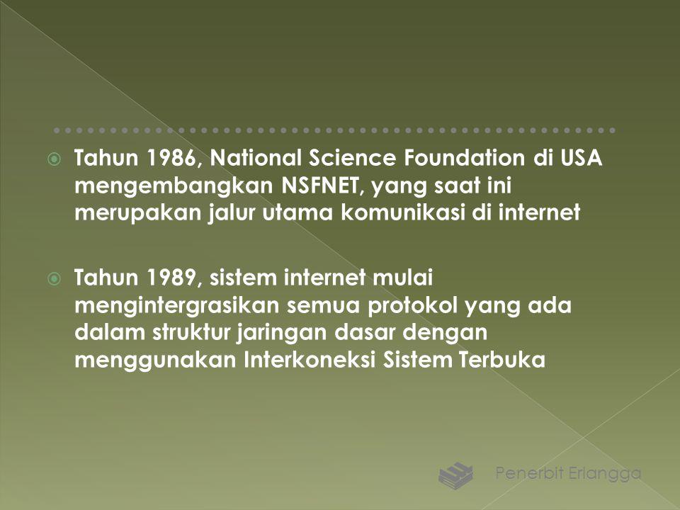  Tahun 1986, National Science Foundation di USA mengembangkan NSFNET, yang saat ini merupakan jalur utama komunikasi di internet  Tahun 1989, sistem