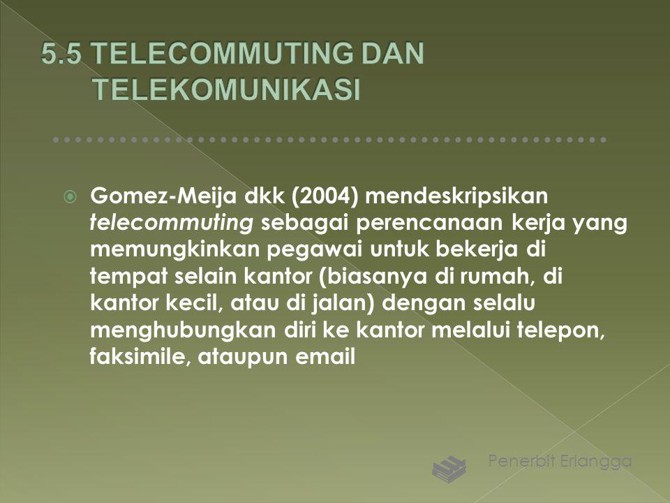  Gomez-Meija dkk (2004) mendeskripsikan telecommuting sebagai perencanaan kerja yang memungkinkan pegawai untuk bekerja di tempat selain kantor (bias