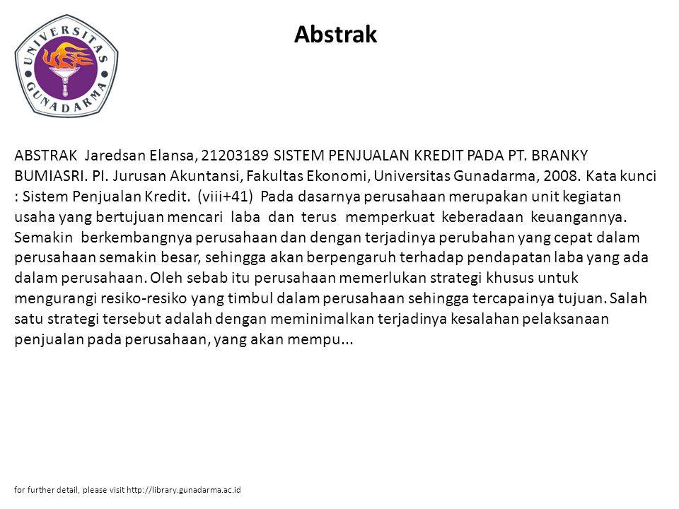 Abstrak ABSTRAK Jaredsan Elansa, 21203189 SISTEM PENJUALAN KREDIT PADA PT. BRANKY BUMIASRI. PI. Jurusan Akuntansi, Fakultas Ekonomi, Universitas Gunad