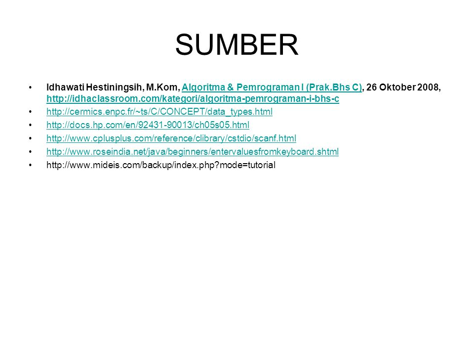 SUMBER Idhawati Hestiningsih, M.Kom, Algoritma & Pemrograman I (Prak.Bhs C), 26 Oktober 2008, http://idhaclassroom.com/kategori/algoritma-pemrograman-