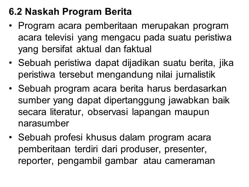 6.2 Naskah Program Berita Program acara pemberitaan merupakan program acara televisi yang mengacu pada suatu peristiwa yang bersifat aktual dan faktua