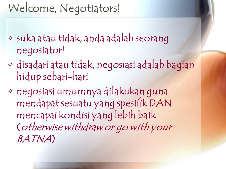 Welcome, Negotiators. suka atau tidak, anda adalah seorang negosiator.