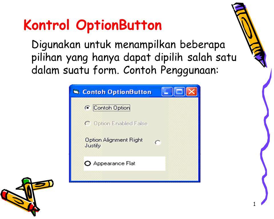 1 Kontrol OptionButton Digunakan untuk menampilkan beberapa pilihan yang hanya dapat dipilih salah satu dalam suatu form.
