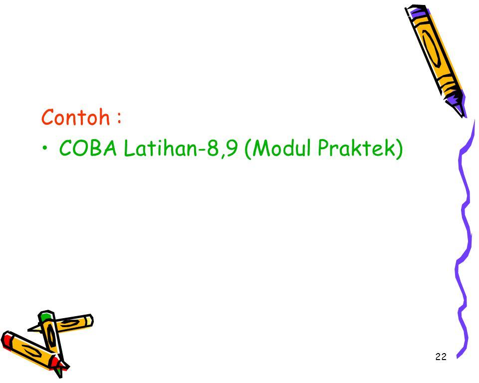 22 Contoh : COBA Latihan-8,9 (Modul Praktek)