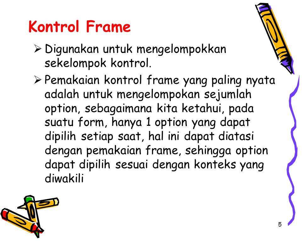 5 Kontrol Frame  Digunakan untuk mengelompokkan sekelompok kontrol.