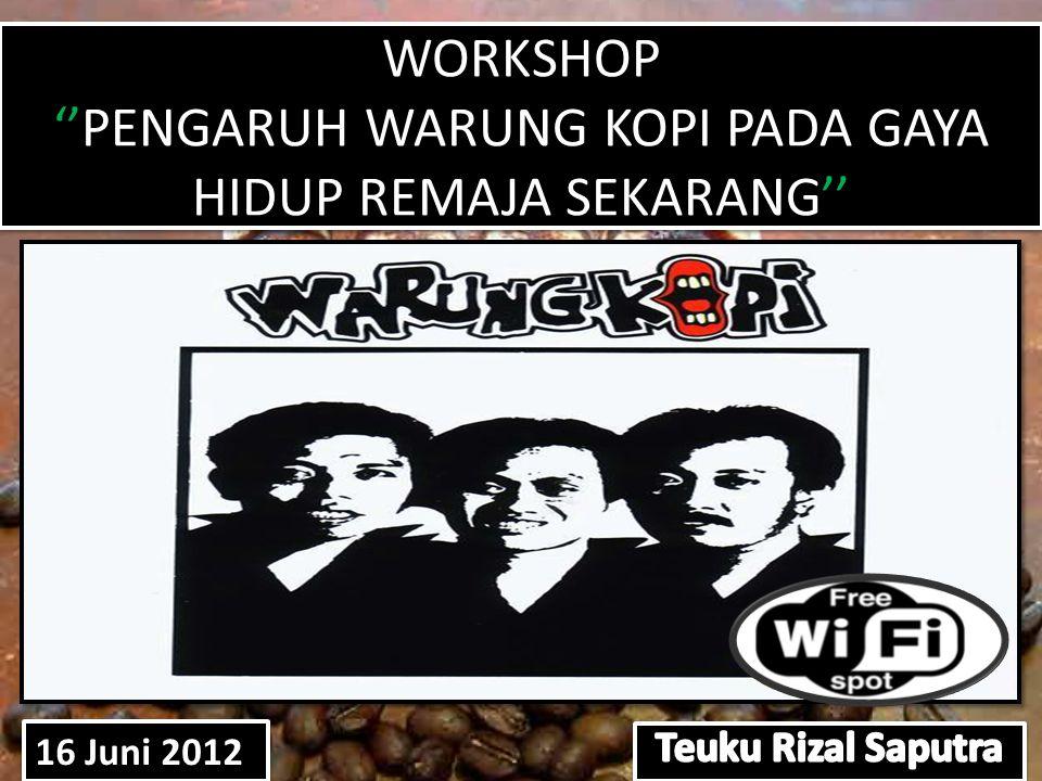 WORKSHOP ''PENGARUH WARUNG KOPI PADA GAYA HIDUP REMAJA SEKARANG'' 16 Juni 2012