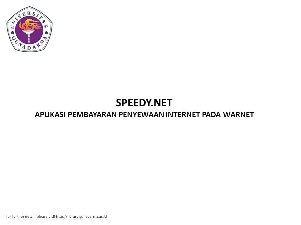 SPEEDY.NET APLIKASI PEMBAYARAN PENYEWAAN INTERNET PADA WARNET for further detail, please visit http://library.gunadarma.ac.id