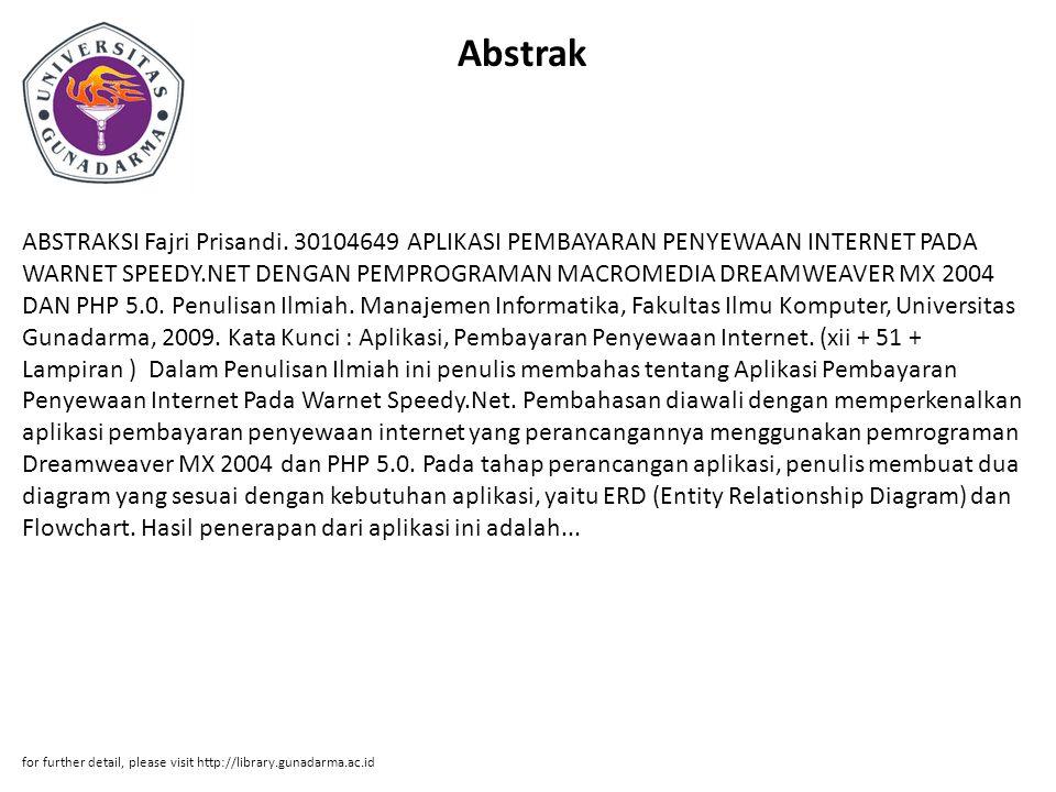 Abstrak ABSTRAKSI Fajri Prisandi. 30104649 APLIKASI PEMBAYARAN PENYEWAAN INTERNET PADA WARNET SPEEDY.NET DENGAN PEMPROGRAMAN MACROMEDIA DREAMWEAVER MX