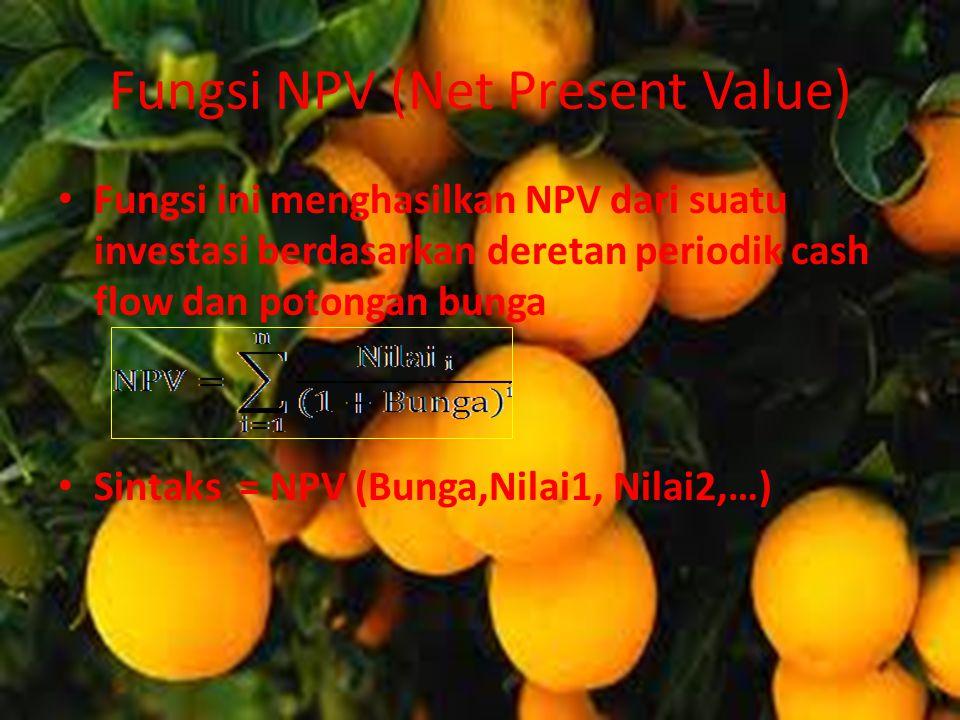 Fungsi NPV (Net Present Value) Fungsi ini menghasilkan NPV dari suatu investasi berdasarkan deretan periodik cash flow dan potongan bunga Sintaks = NP