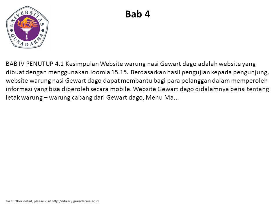 Bab 4 BAB IV PENUTUP 4.1 Kesimpulan Website warung nasi Gewart dago adalah website yang dibuat dengan menggunakan Joomla 15.15. Berdasarkan hasil peng