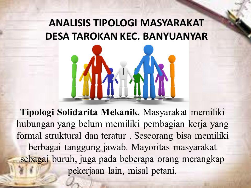 ANALISIS TIPOLOGI MASYARAKAT DESA TAROKAN KEC. BANYUANYAR Tipologi Solidarita Mekanik.