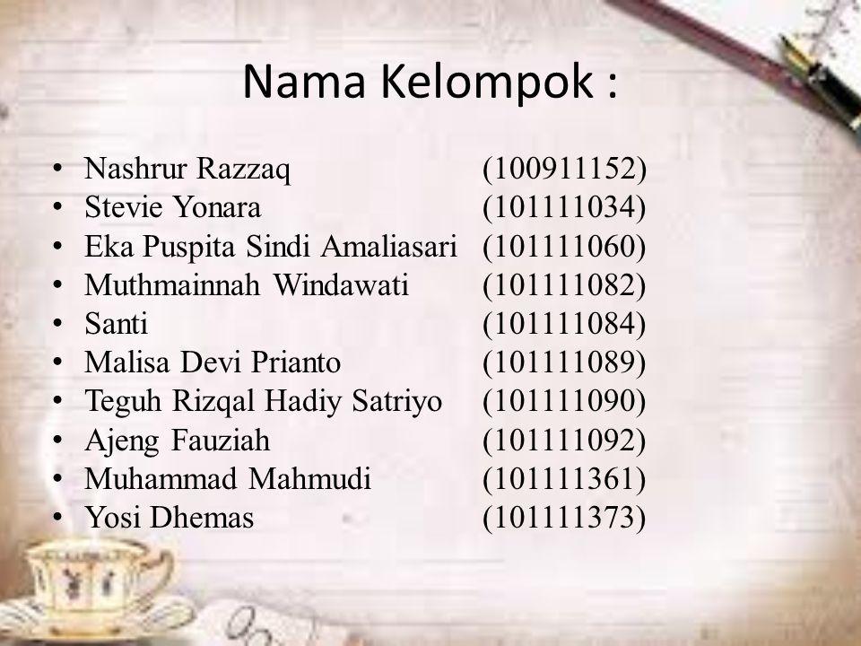 Nama Kelompok : Nashrur Razzaq(100911152) Stevie Yonara(101111034) Eka Puspita Sindi Amaliasari(101111060) Muthmainnah Windawati(101111082) Santi(101111084) Malisa Devi Prianto(101111089) Teguh Rizqal Hadiy Satriyo(101111090) Ajeng Fauziah (101111092) Muhammad Mahmudi(101111361) Yosi Dhemas(101111373)
