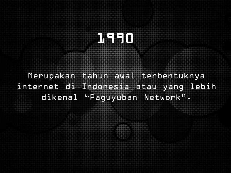 """1990 Merupakan tahun awal terbentuknya internet di Indonesia atau yang lebih dikenal """"Paguyuban Network""""."""
