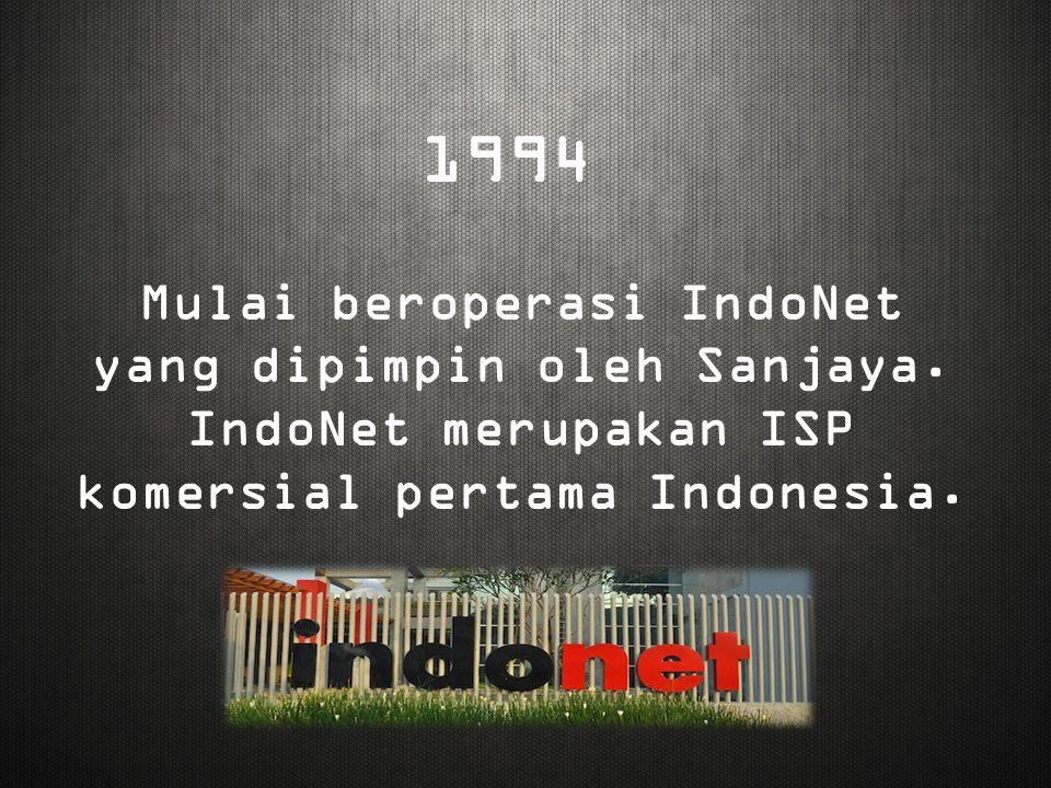 1994 Mulai beroperasi IndoNet yang dipimpin oleh Sanjaya. IndoNet merupakan ISP komersial pertama Indonesia.