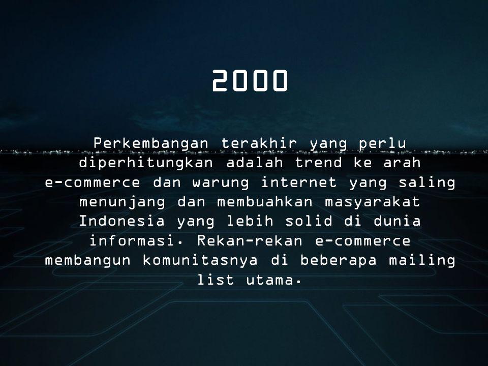 Perkembangan terakhir yang perlu diperhitungkan adalah trend ke arah e-commerce dan warung internet yang saling menunjang dan membuahkan masyarakat Indonesia yang lebih solid di dunia informasi.