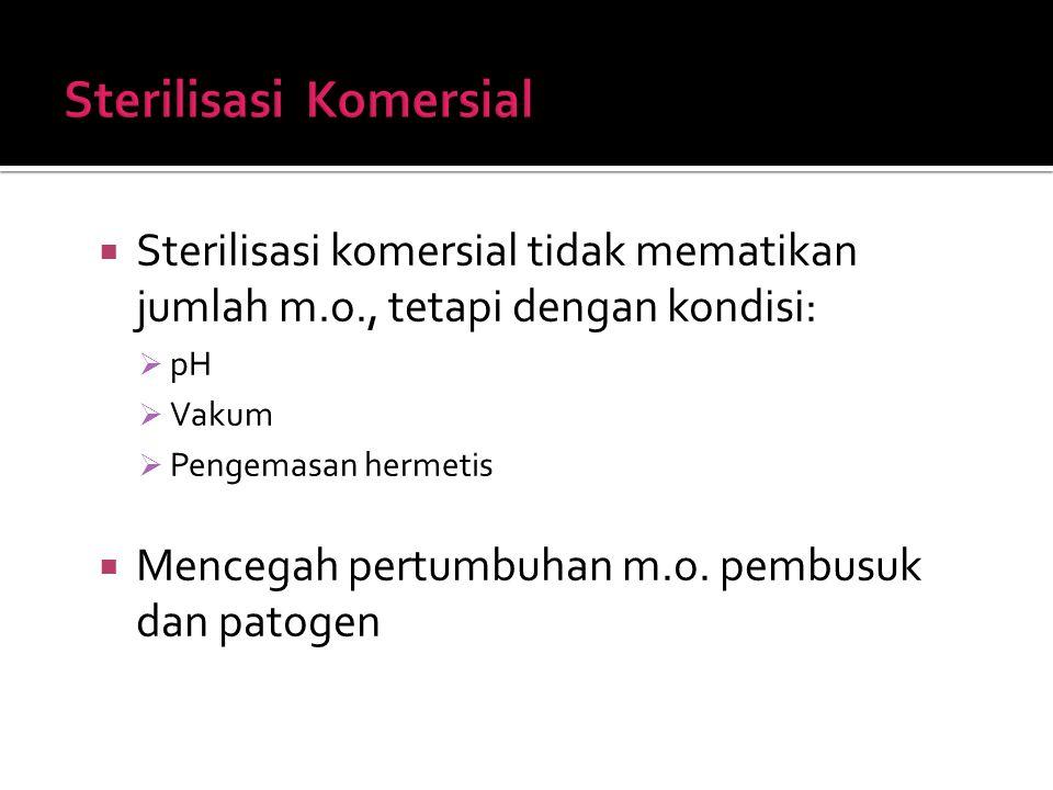 Sterilisasi komersial tidak mematikan jumlah m.o., tetapi dengan kondisi:  pH  Vakum  Pengemasan hermetis  Mencegah pertumbuhan m.o. pembusuk da
