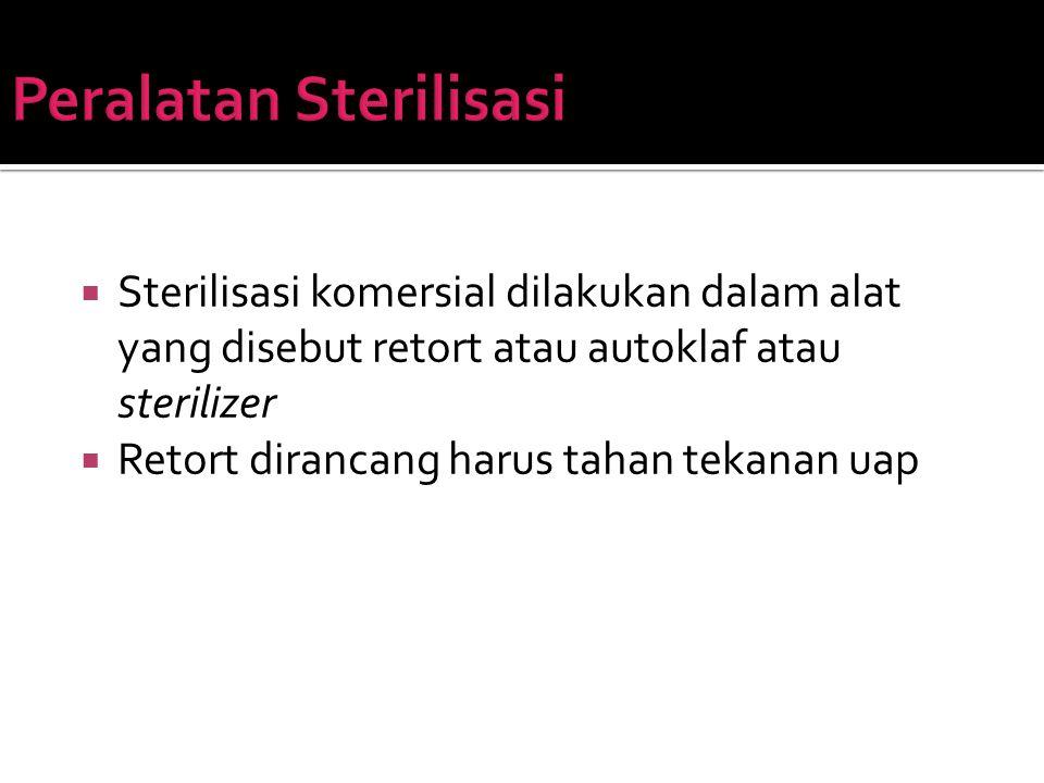  Sterilisasi komersial dilakukan dalam alat yang disebut retort atau autoklaf atau sterilizer  Retort dirancang harus tahan tekanan uap